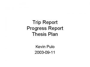 Trip Report Progress Report Thesis Plan Kevin Pulo