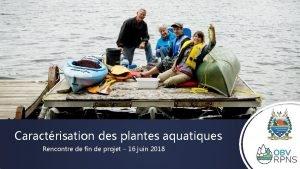 Caractrisation des plantes aquatiques Rencontre de fin de