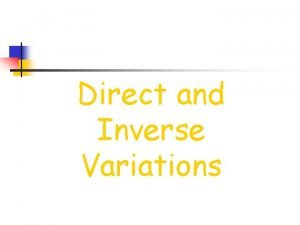 Direct and Inverse Variations Direct Variation When we