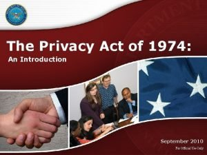 The Privacy Act of 1974 An Introduction September