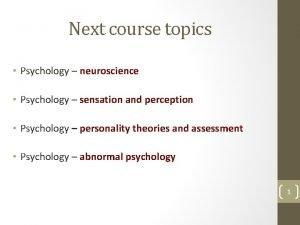 Next course topics Psychology neuroscience Psychology sensation and