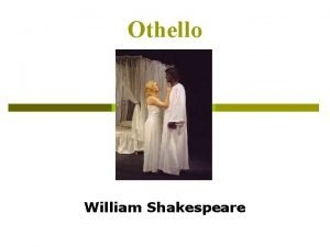 Othello William Shakespeare William Shakespeare Born on April