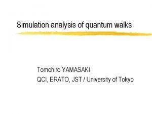 Simulation analysis of quantum walks Tomohiro YAMASAKI QCI
