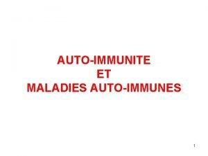 AUTOIMMUNITE ET MALADIES AUTOIMMUNES 1 AUTOIMMUNITE ET MALADIES