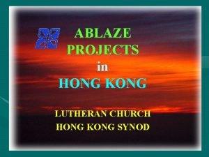 ABLAZE PROJECTS in HONG KONG LUTHERAN CHURCH HONG