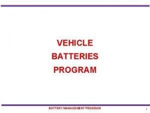 VEHICLE BATTERIES PROGRAM BATTERY MANAGEMENT PROGRAM 1 Course