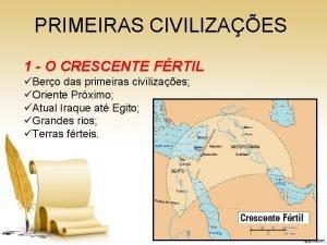 PRIMEIRAS CIVILIZAES 1 O CRESCENTE FRTIL Bero das