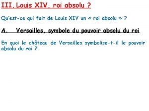 III Louis XIV roi absolu Questce qui fait