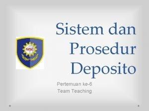Sistem dan Prosedur Deposito Pertemuan ke6 Team Teaching