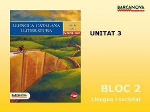 UNITAT 3 BLOC 2 Llengua i societat UNITAT