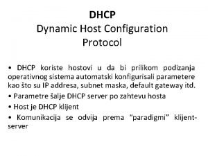 DHCP Dynamic Host Configuration Protocol DHCP koriste hostovi