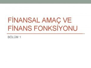 FNANSAL AMA VE FNANS FONKSYONU BLM 1 FNANS