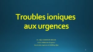 Troubles ioniques aux urgences Dr Olfa CHAKROUNWALHA A