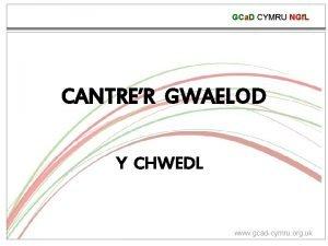GCa D CYMRU NGf L CANTRER GWAELOD Y