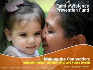 Making the Connection Intimate Partner Violence IPV and