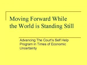 Moving Forward While the World is Standing Still