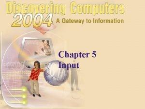 Chapter 5 Input Chapter 5 Objectives Define input