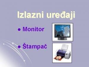 Izlazni ureaji l Monitor l tampa Monitor l
