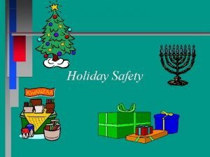 Holiday Safety Introduction The holiday season can be