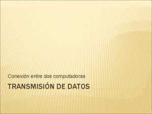 Conexin entre dos computadoras TRANSMISIN DE DATOS TRANSMISIN