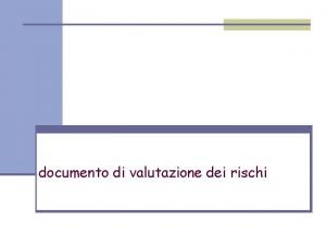 documento di valutazione dei rischi Obiettivo del documento