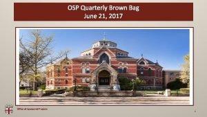 OSP Quarterly Brown Bag OSP Brown Bag June
