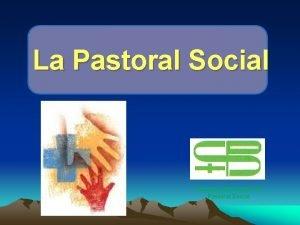 La Pastoral Social Comisin Diocesana de Pastoral Social