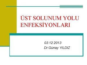 ST SOLUNUM YOLU ENFEKSYONLARI 03 12 2013 Dr
