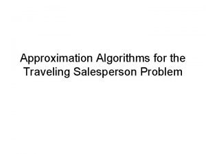 Approximation Algorithms for the Traveling Salesperson Problem Approximation