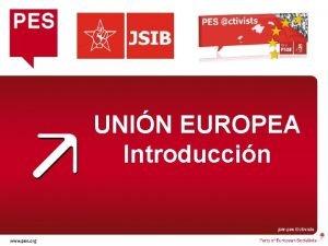 UNIN EUROPEA Introduccin La Unin Europea 27 Estados