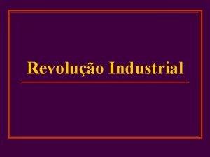 Revoluo Industrial Revoluo Industrial n n FUVEST J