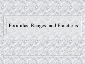Formulas Ranges and Functions Formulas perform operations such
