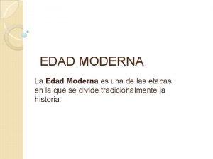 EDAD MODERNA La Edad Moderna es una de