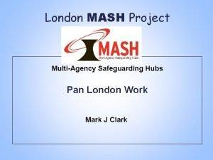London MASH Project MultiAgency Safeguarding Hubs Pan London