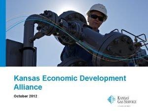 Kansas Economic Development Alliance October 2012 About Kansas