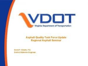 Asphalt Quality Task Force Update Regional Asphalt Seminar
