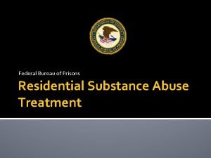 Federal Bureau of Prisons Residential Substance Abuse Treatment