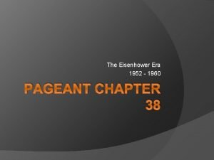 The Eisenhower Era 1952 1960 PAGEANT CHAPTER 38