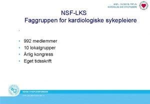 NSFLKS Faggruppen for kardiologiske sykepleiere 992 medlemmer 10