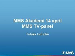 MMS Akademi 14 april MMS TVpanel Tobias Lidholm