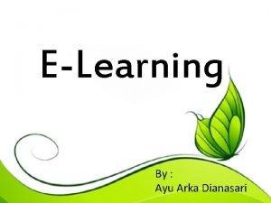 ELearning By Ayu Arka Dianasari Pengertian Elearning merupakan