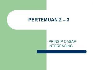 PERTEMUAN 2 3 PRINSIP DASAR INTERFACING INTERFACING LAYER