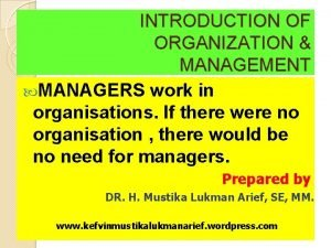 INTRODUCTION OF ORGANIZATION MANAGEMENT MANAGERS work in organisations