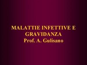 MALATTIE INFETTIVE E GRAVIDANZA Prof A Gulisano MALATTIE