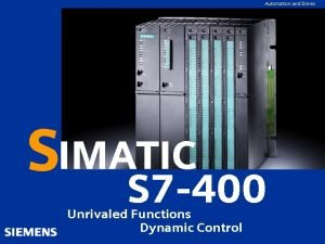 Automation and Drives SIMATIC S 7 400 Unrivaled