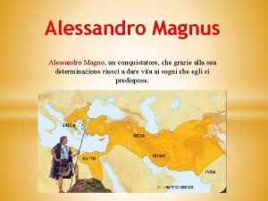 Alessandro Magnus Alessandro Magno un conquistatore che grazie