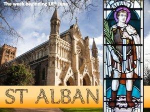 The week beginning 18 th June St Alban