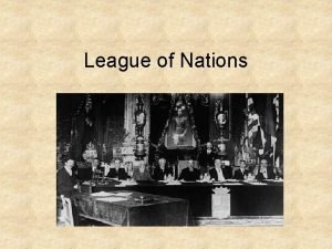 League of Nations The League of Nations started