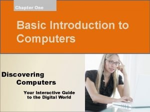 Chapter One Basic Introduction to Computers Discovering Computers