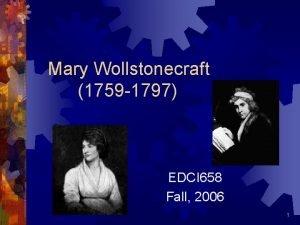 Mary Wollstonecraft 1759 1797 EDCI 658 Fall 2006